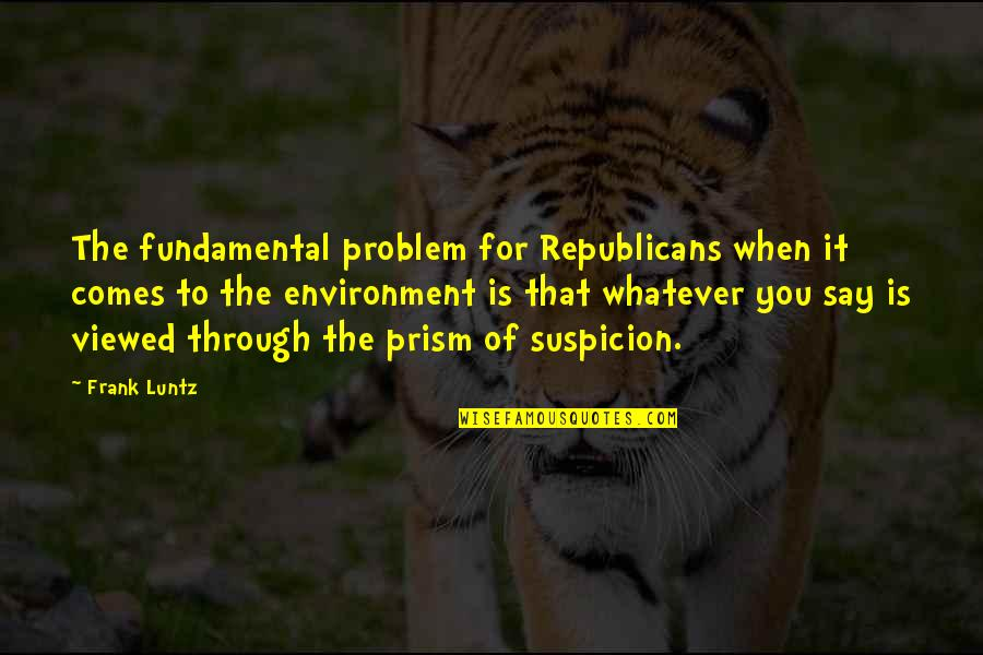 Through Whatever Quotes By Frank Luntz: The fundamental problem for Republicans when it comes
