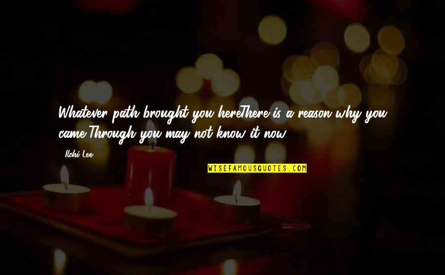 Through Whatever Quotes By Ilchi Lee: Whatever path brought you hereThere is a reason