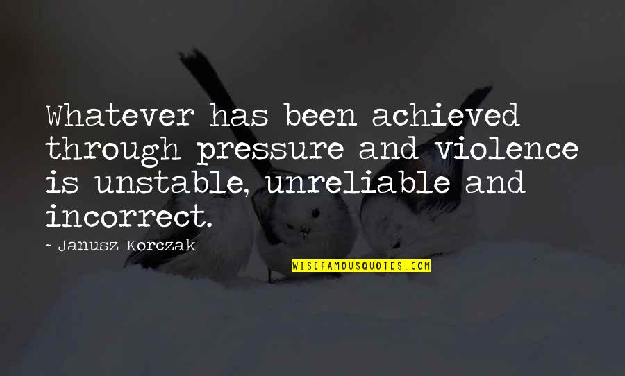 Through Whatever Quotes By Janusz Korczak: Whatever has been achieved through pressure and violence