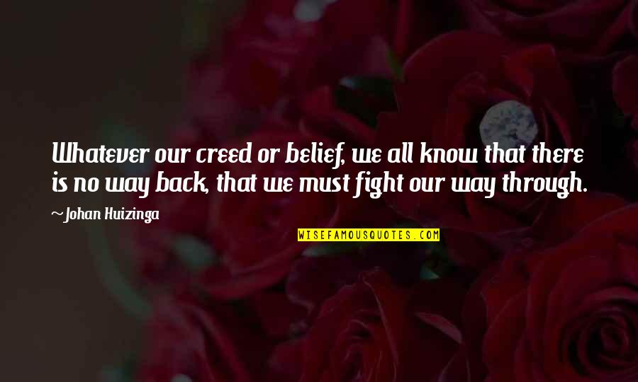 Through Whatever Quotes By Johan Huizinga: Whatever our creed or belief, we all know