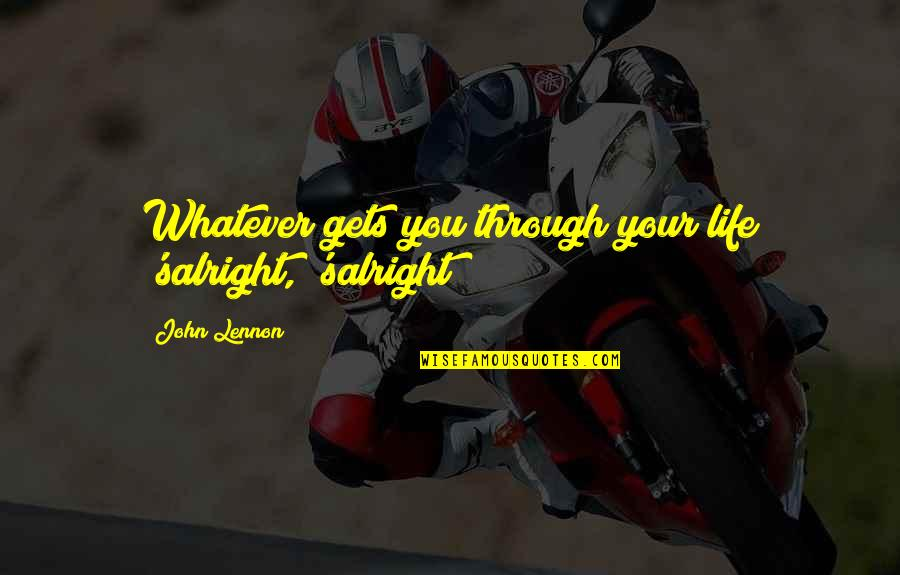 Through Whatever Quotes By John Lennon: Whatever gets you through your life 'salright, 'salright