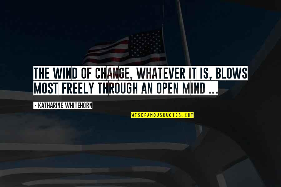 Through Whatever Quotes By Katharine Whitehorn: The wind of change, whatever it is, blows