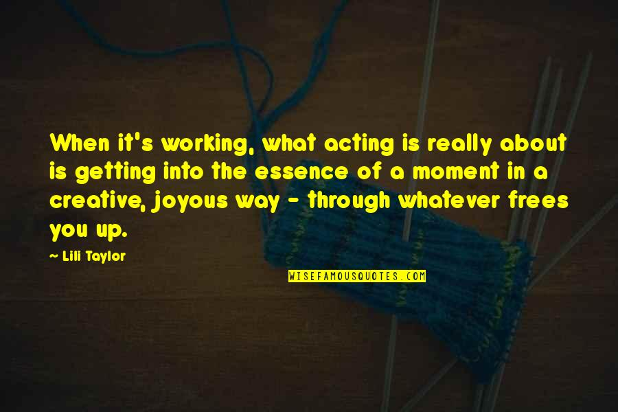 Through Whatever Quotes By Lili Taylor: When it's working, what acting is really about