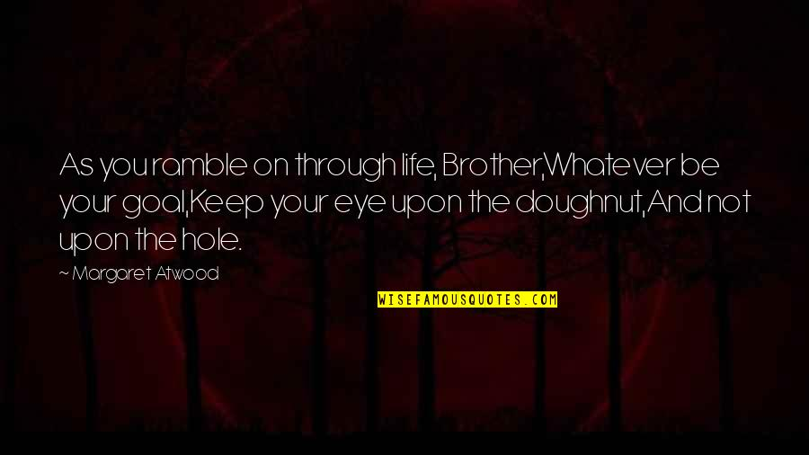 Through Whatever Quotes By Margaret Atwood: As you ramble on through life, Brother,Whatever be