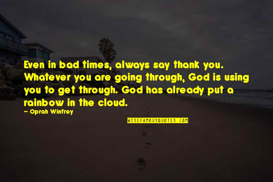 Through Whatever Quotes By Oprah Winfrey: Even in bad times, always say thank you.