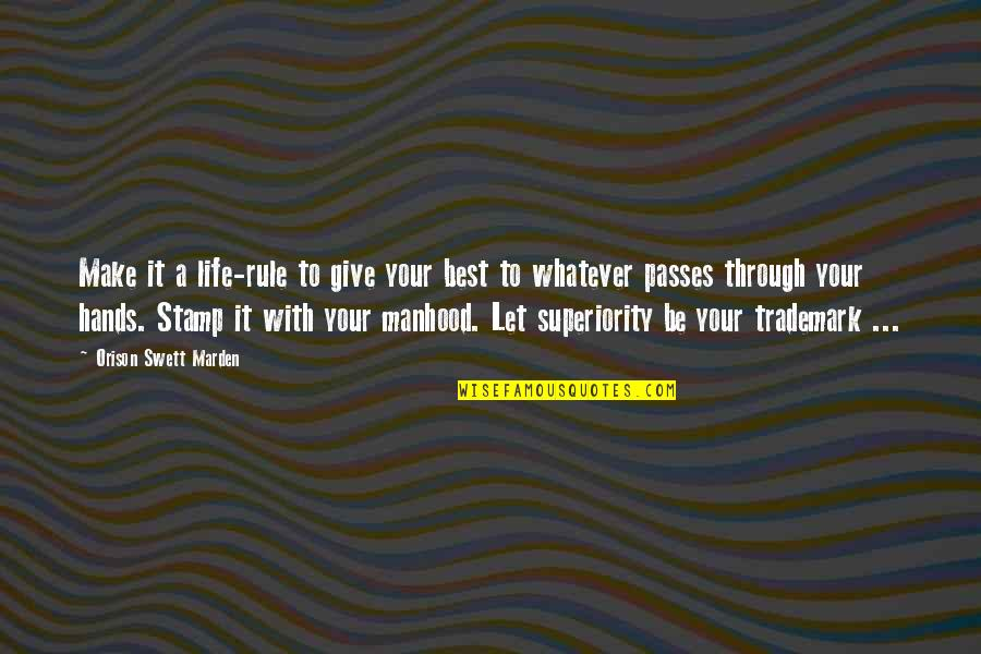Through Whatever Quotes By Orison Swett Marden: Make it a life-rule to give your best