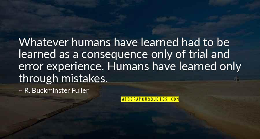 Through Whatever Quotes By R. Buckminster Fuller: Whatever humans have learned had to be learned