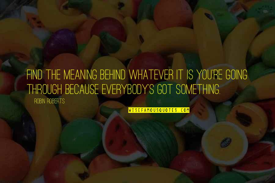 Through Whatever Quotes By Robin Roberts: Find the meaning behind whatever it is you're