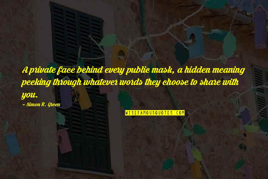 Through Whatever Quotes By Simon R. Green: A private face behind every public mask, a
