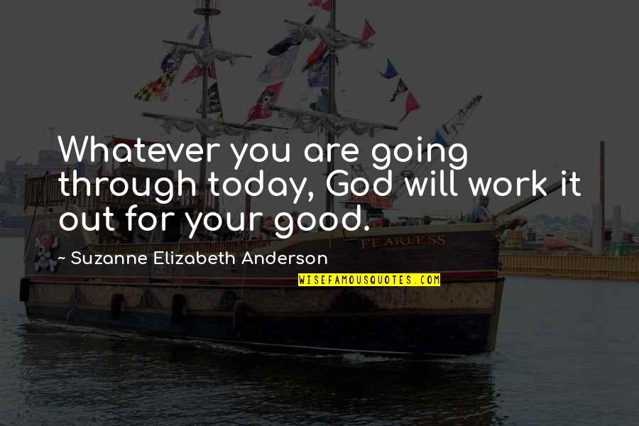 Through Whatever Quotes By Suzanne Elizabeth Anderson: Whatever you are going through today, God will