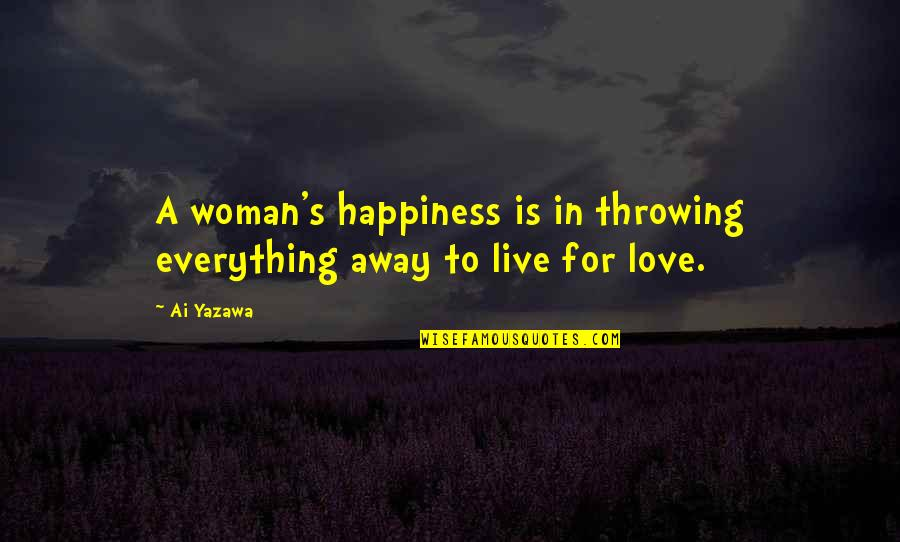 Throwing It All Away Quotes By Ai Yazawa: A woman's happiness is in throwing everything away