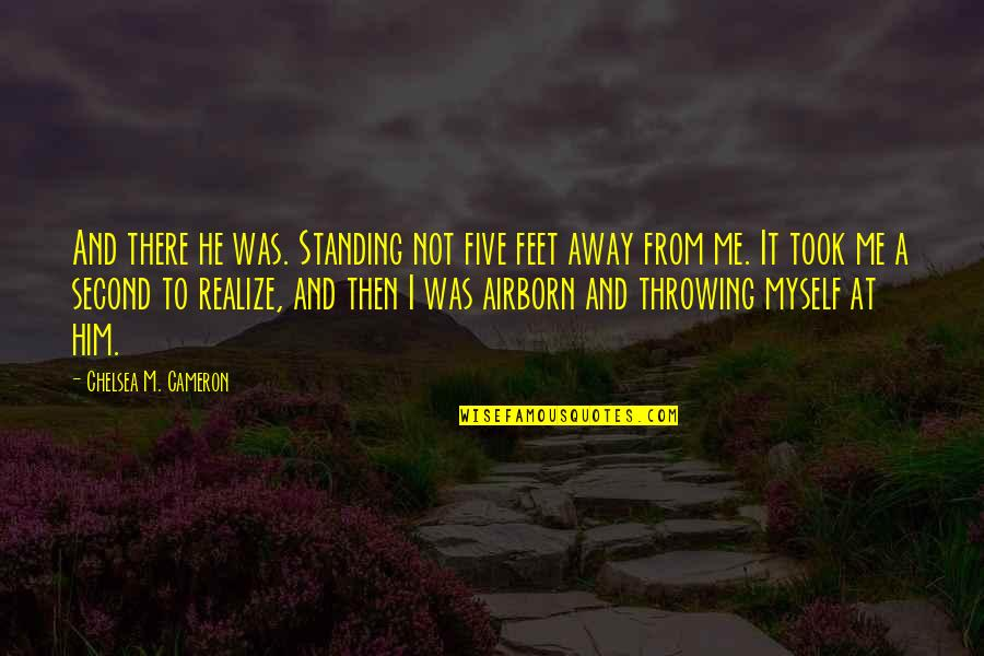 Throwing It All Away Quotes By Chelsea M. Cameron: And there he was. Standing not five feet