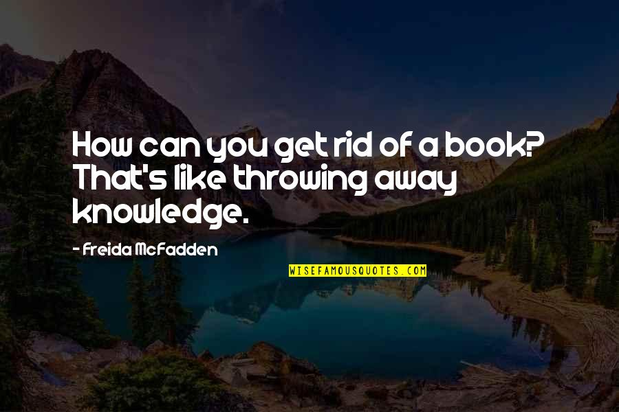 Throwing It All Away Quotes By Freida McFadden: How can you get rid of a book?