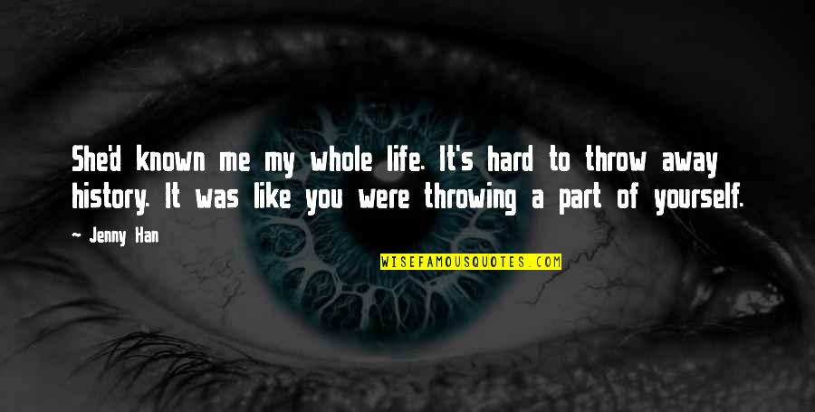 Throwing It All Away Quotes By Jenny Han: She'd known me my whole life. It's hard