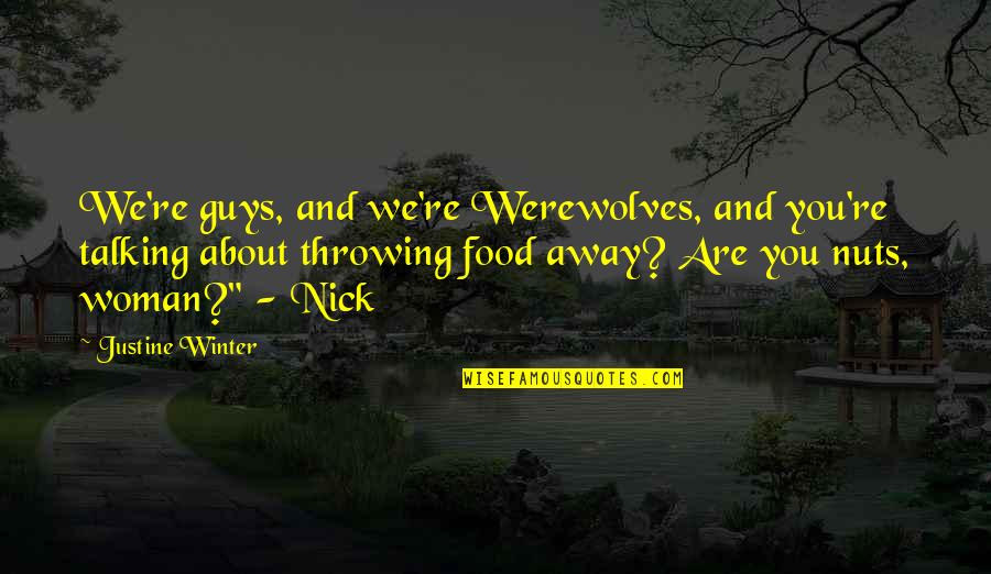 Throwing It All Away Quotes By Justine Winter: We're guys, and we're Werewolves, and you're talking