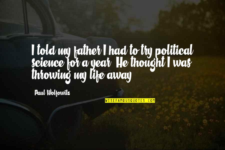 Throwing It All Away Quotes By Paul Wolfowitz: I told my father I had to try