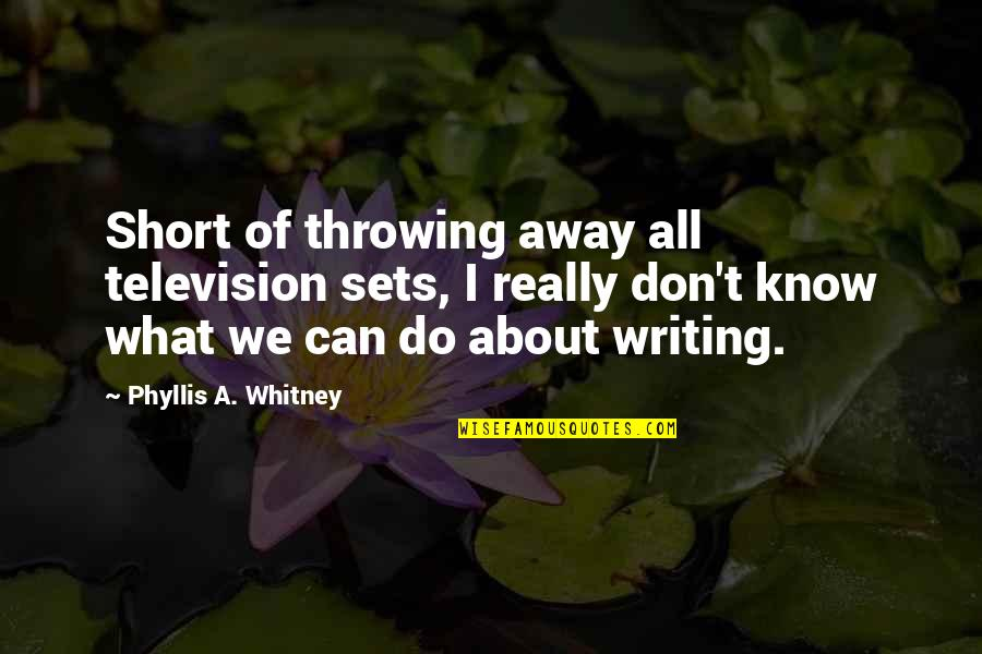 Throwing It All Away Quotes By Phyllis A. Whitney: Short of throwing away all television sets, I