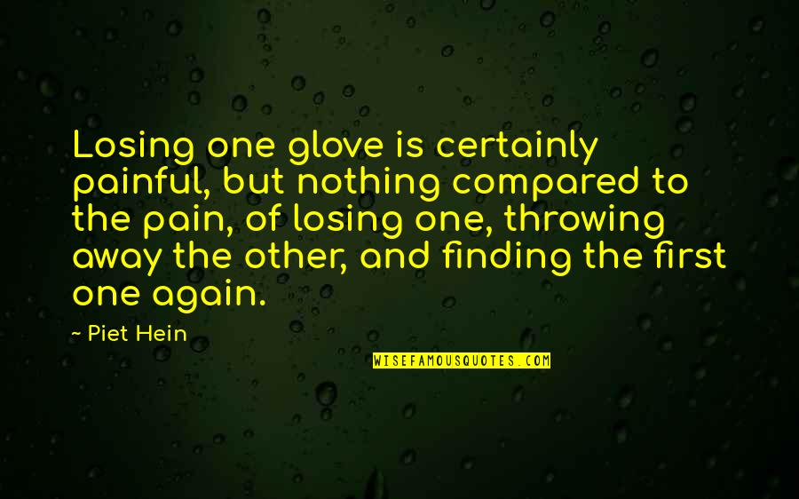 Throwing It All Away Quotes By Piet Hein: Losing one glove is certainly painful, but nothing