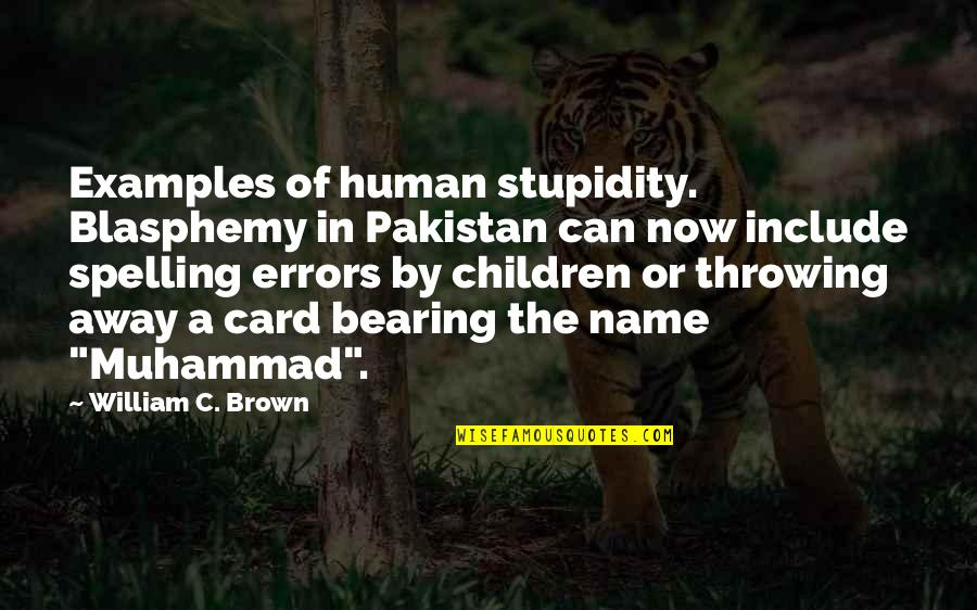 Throwing It All Away Quotes By William C. Brown: Examples of human stupidity. Blasphemy in Pakistan can