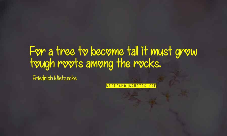 Throwing Shot Put Quotes By Friedrich Nietzsche: For a tree to become tall it must