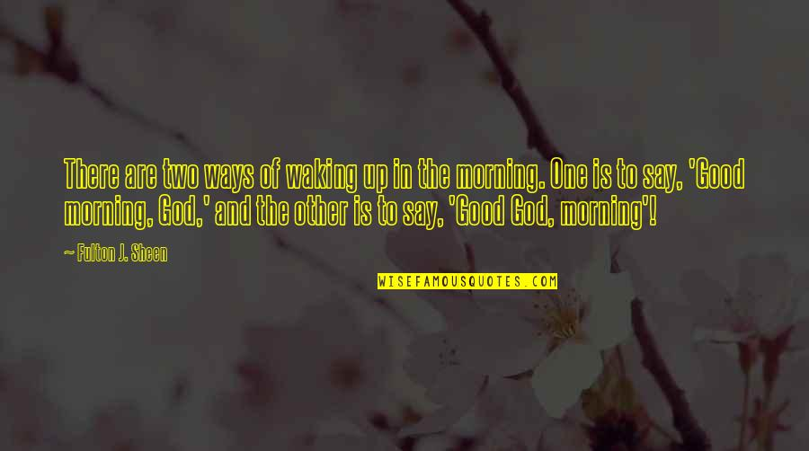 Throwing Shot Put Quotes By Fulton J. Sheen: There are two ways of waking up in