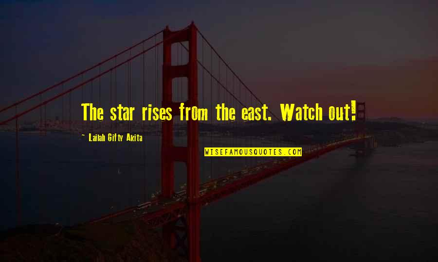Thru Thick Thin Love Quotes By Lailah Gifty Akita: The star rises from the east. Watch out!