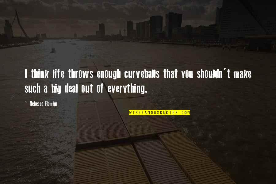 Thru Thick Thin Love Quotes By Rebecca Romijn: I think life throws enough curveballs that you