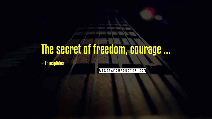Thucydides quotes: The secret of freedom, courage ...