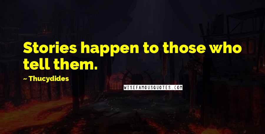 Thucydides quotes: Stories happen to those who tell them.