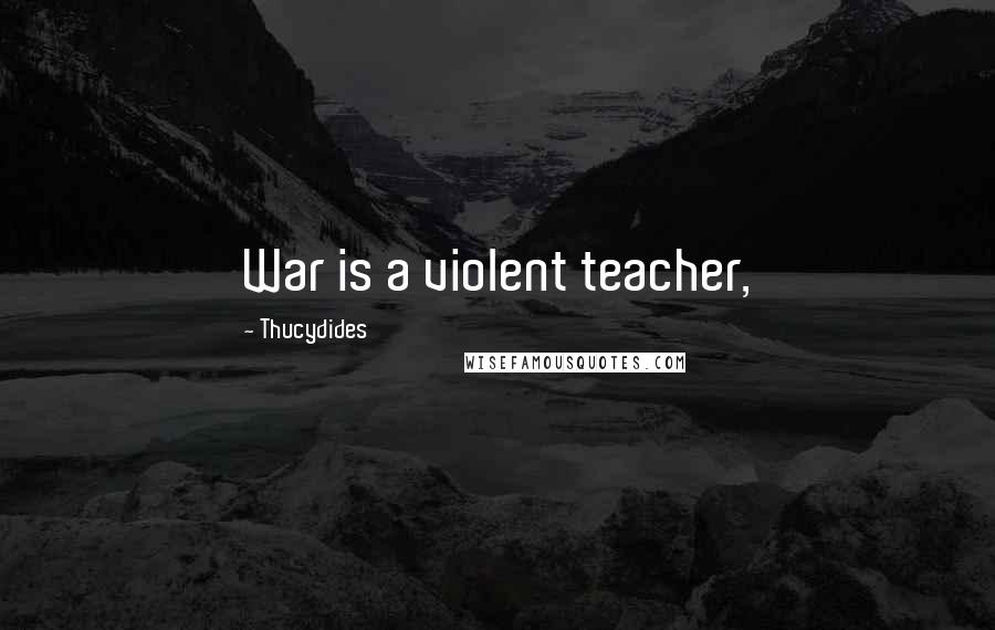 Thucydides quotes: War is a violent teacher,