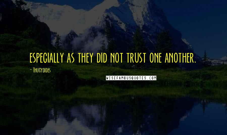 Thucydides quotes: especially as they did not trust one another.