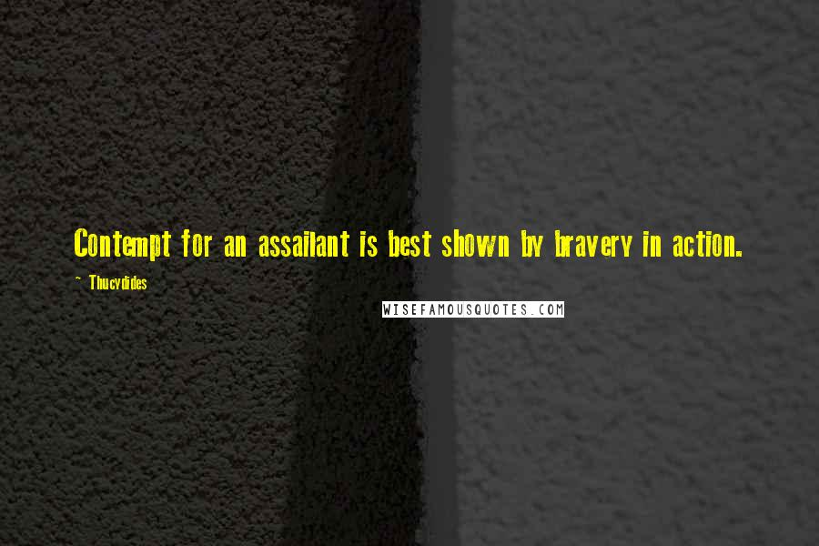 Thucydides quotes: Contempt for an assailant is best shown by bravery in action.