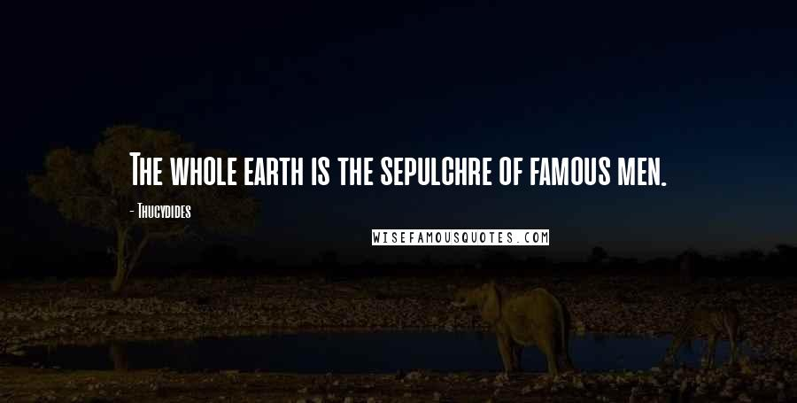 Thucydides quotes: The whole earth is the sepulchre of famous men.