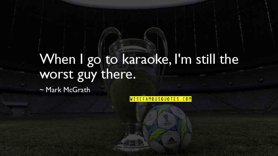 Thug Christmas Quotes By Mark McGrath: When I go to karaoke, I'm still the