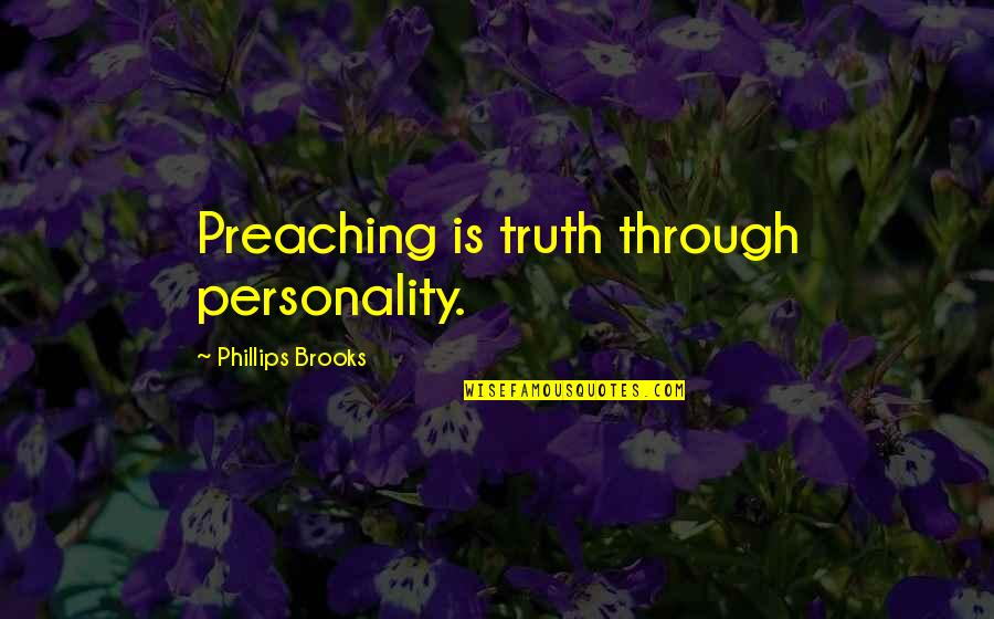 Thug Love Picture Quotes By Phillips Brooks: Preaching is truth through personality.