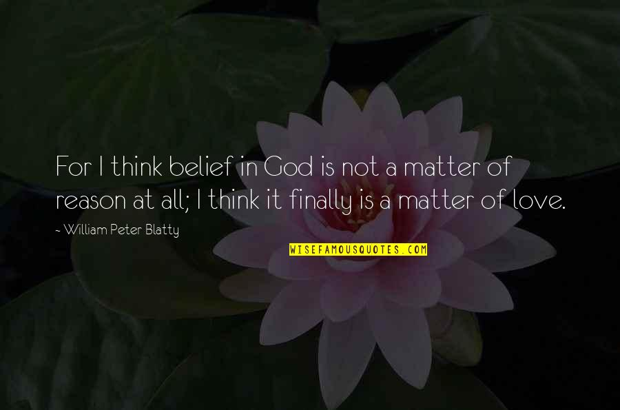 Thug Love Picture Quotes By William Peter Blatty: For I think belief in God is not