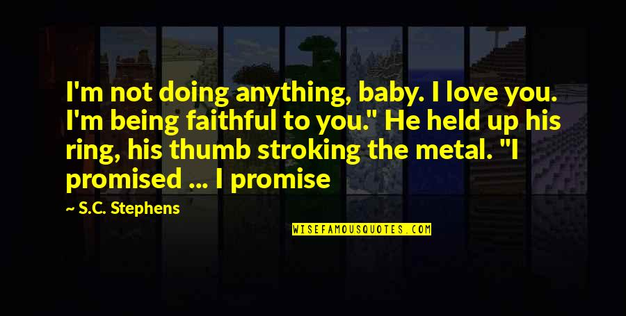 Thumb Ring Quotes By S.C. Stephens: I'm not doing anything, baby. I love you.