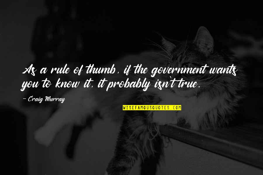 Thumb War Quotes By Craig Murray: As a rule of thumb, if the government