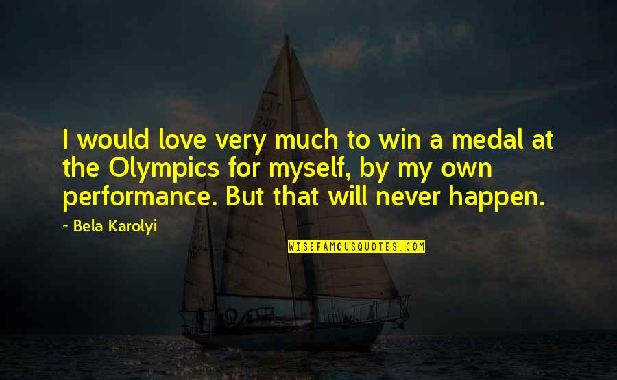 Thumbscrews Quotes By Bela Karolyi: I would love very much to win a