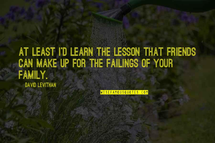 Thumbscrews Quotes By David Levithan: At least I'd learn the lesson that friends