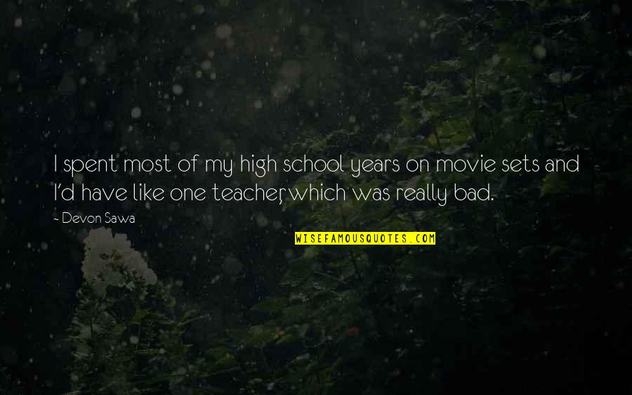 Thumbscrews Quotes By Devon Sawa: I spent most of my high school years