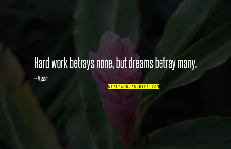 Thumbscrews Quotes By Myself: Hard work betrays none, but dreams betray many.