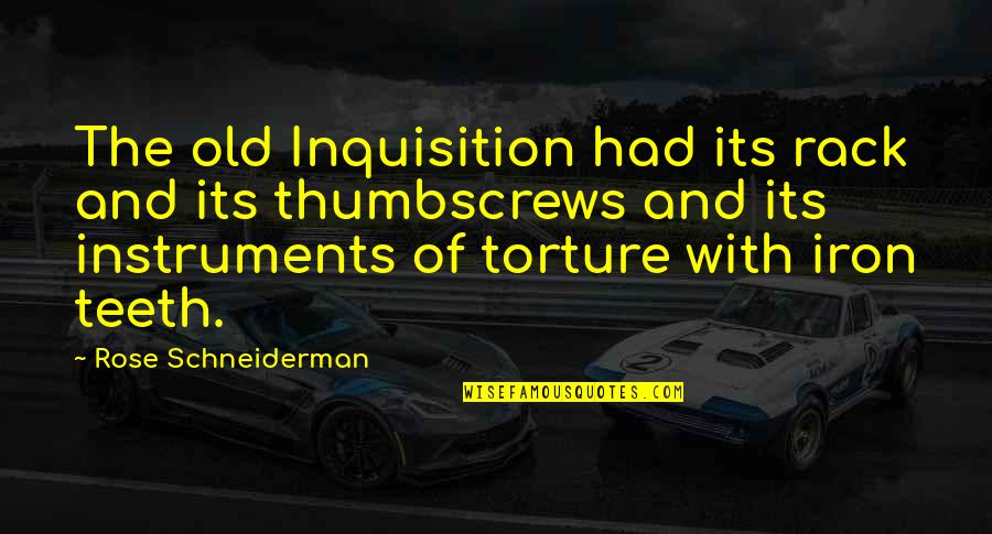 Thumbscrews Quotes By Rose Schneiderman: The old Inquisition had its rack and its