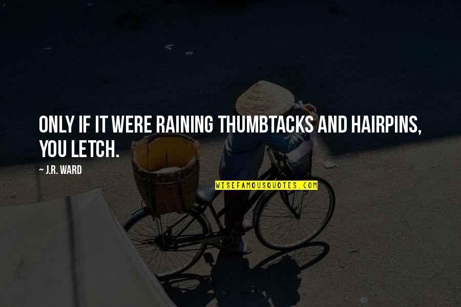 Thumbtacks Quotes By J.R. Ward: Only if it were raining thumbtacks and hairpins,