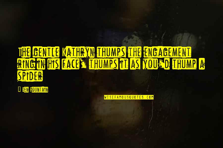 Thump Quotes By Ben Fountain: The gentle Kathryn thumps the engagement ring in