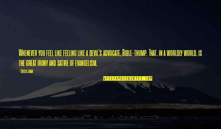 Thump Quotes By Criss Jami: Whenever you feel like feeling like a devil's