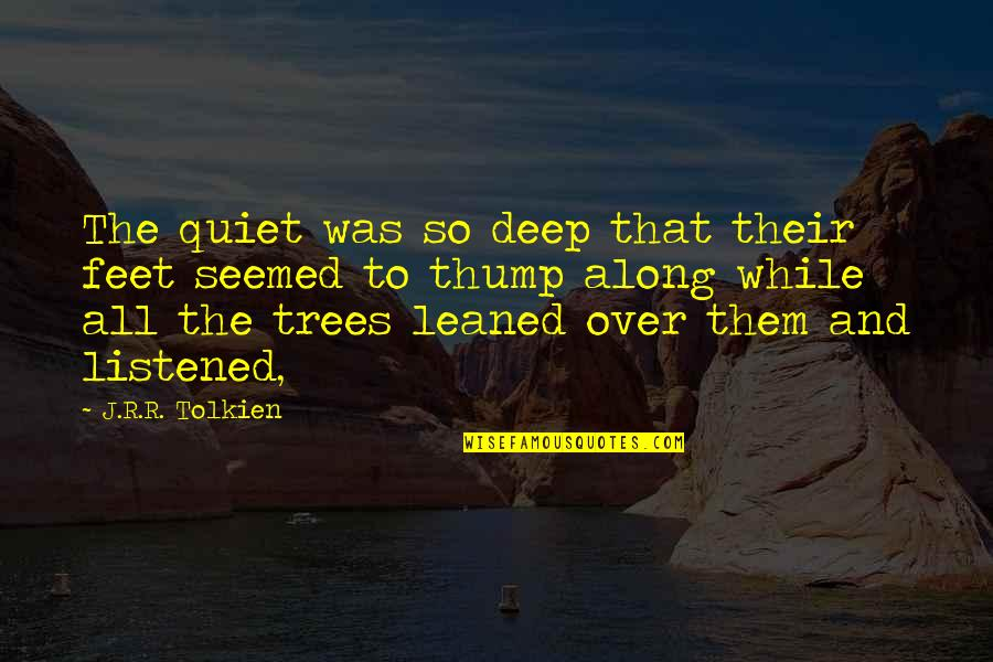Thump Quotes By J.R.R. Tolkien: The quiet was so deep that their feet