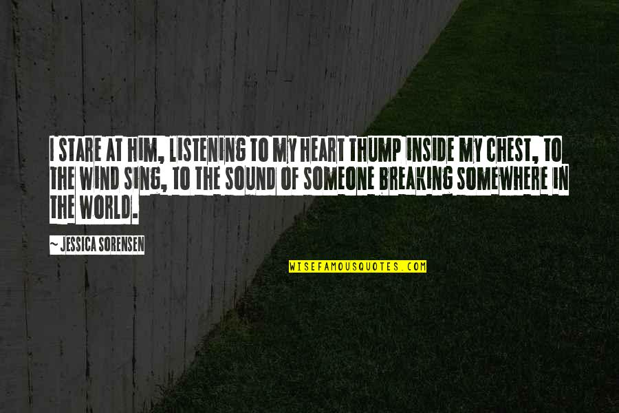 Thump Quotes By Jessica Sorensen: I stare at him, listening to my heart