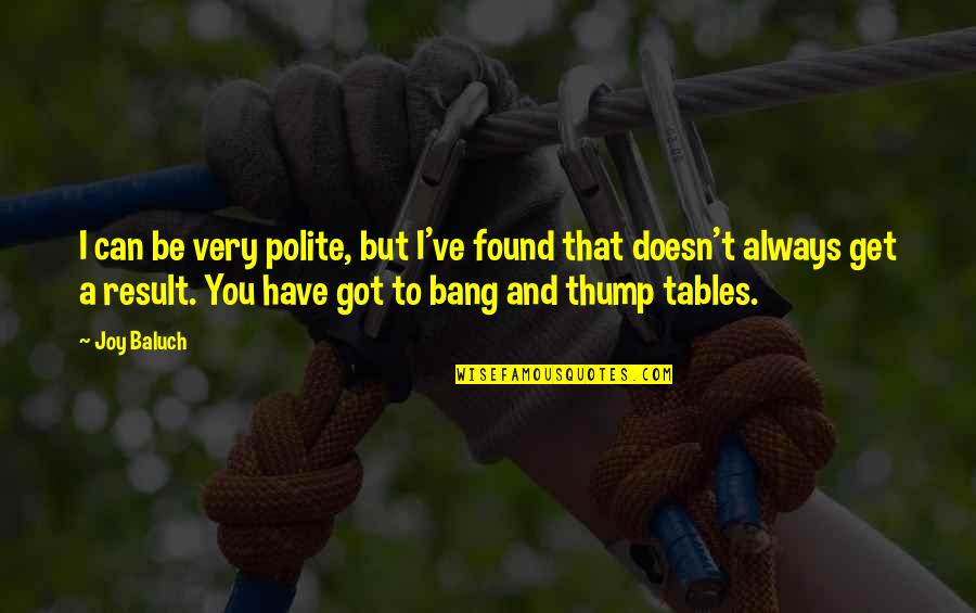 Thump Quotes By Joy Baluch: I can be very polite, but I've found
