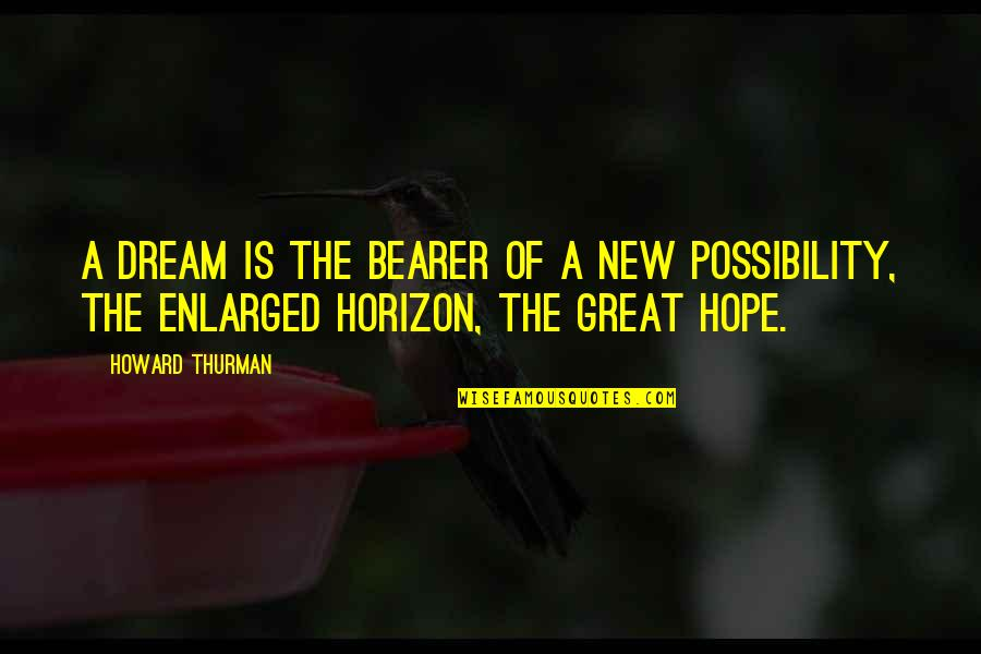 Thurman Quotes By Howard Thurman: A dream is the bearer of a new